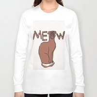 meow Long Sleeve T-shirts featuring MEOW  by Cats. Comics. Curves.
