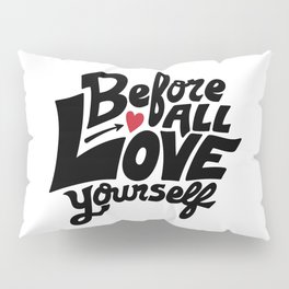 Before All Love Yourself Pillow Sham