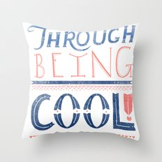 THROUGH BEING COOL Throw Pillow