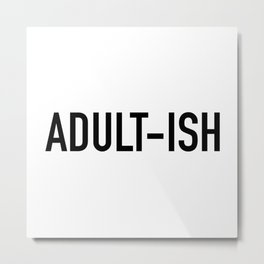 Adult-ish Metal Print