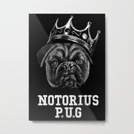 Notorious P.U.G Metal Print