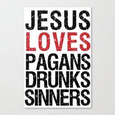 Jesus Loves Pagans, Drunks, Sinners Canvas Print