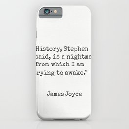 "James Joyce ""History, Stephen said, is a nightmare from which I am trying to awake."" iPhone Case"