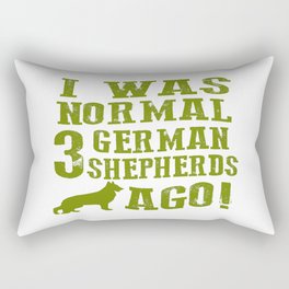 I Was Normal 3 German Shepherds Ago Rectangular Pillow
