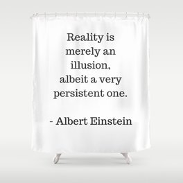 REALITY IS MERELY AN ILLUSION - ALBERT EINSTEIN QUOTE Shower Curtain