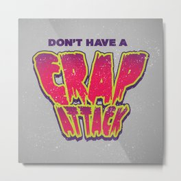 Don't Have a Crap Attack Metal Print