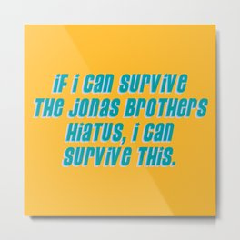 If I Can Survive The Jonas Brothers Hiatus, I Can Survive This Metal Print