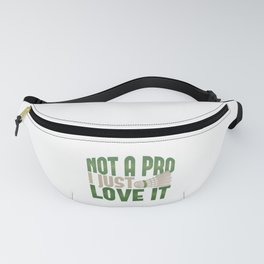 Badminton Not A Pro I Just Love It Game Sport Fanny Pack