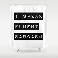 sarcasm Shower Curtains featuring I Speak Fluent Sarcasm by Poppo Inc.