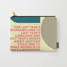 """TS Elliot """"And to make an end is to make a beginning. """" Carry-All Pouch"""