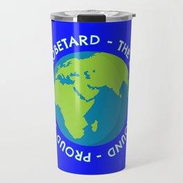 Globetard Gifts Anti Flat Earther Travel Mug