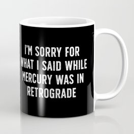 Sorry for Mercury Retrograde Coffee Mug