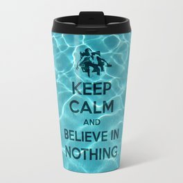Keep Calm And Believe In Nothing! Travel Mug
