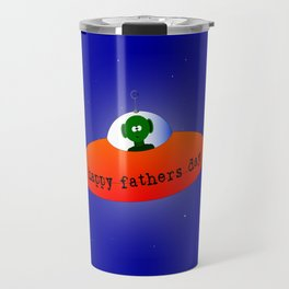 Alien Happy Fathers Day Travel Mug