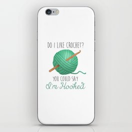 Do I Like Crochet? You Could Say I'm Hooked iPhone Skin