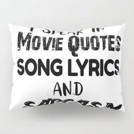 I speak in Movie Quotes, Song Lyrics and Sarcasm Pillow Sham