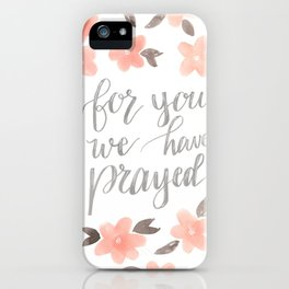 For You We Have Prayed iPhone Case