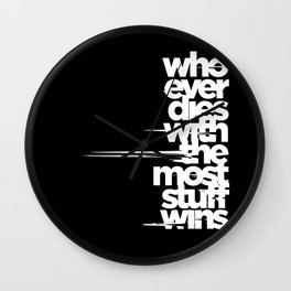 whoever dies with the most stuff wins Wall Clock