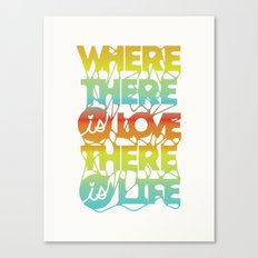 Where There Is Love, There Is Life Canvas Print