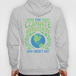 The Climate Is Changing Why Aren't We? Hoody