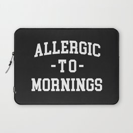Allergic To Mornings Funny Quote Laptop Sleeve