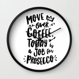 Move Over Coffee Today is a Job For Prosecco black and white typography home room wall decor Wall Clock