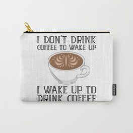I Don't Drink Coffee To Wake Up Carry-All Pouch