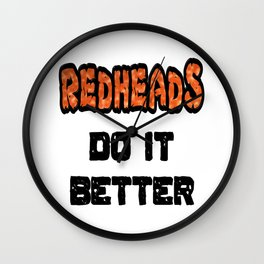 Redheads Do It Better Wall Clock