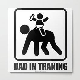 Dad in training Metal Print