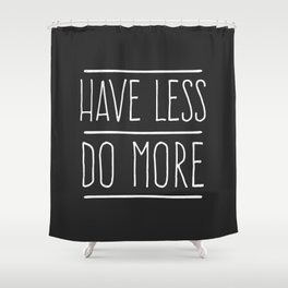 Have Less Do More Shower Curtain