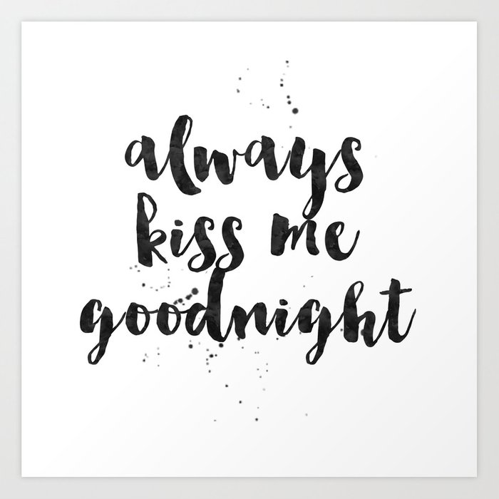 Always Kiss Me Goodnight Art Print By Huntleigh Society6