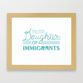 Proud Daughter of Immigrants Framed Art Print