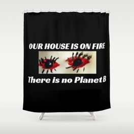 Climate Change Action - Our House is on Fire Shower Curtain