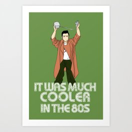 It was much cooler in the 80's Art Print