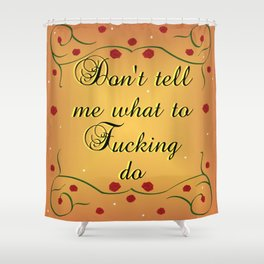 Don't tell me what to Fucking do Shower Curtain