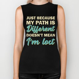 Just Because My Path Is Different Doesn't Mean I'm Lost Biker Tank