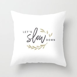 Let's Slow Down (Gold) Throw Pillow
