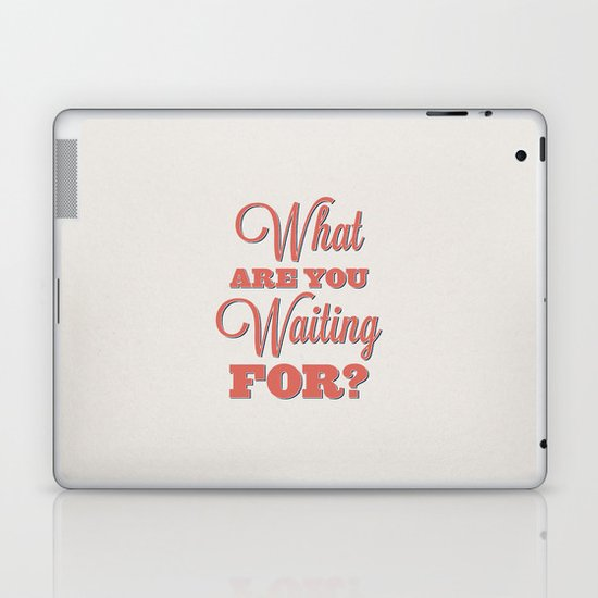 What are you waiting for? Laptop & iPad Skin