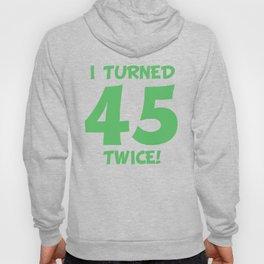 I Turned 45 Twice! Funny 90th Birthday Hoody