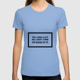 Yes, I sing a lot | funny shower joke gift idea T-shirt