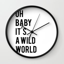 Oh baby its a wild world poster ALL SIZES MODERN wall art, Black White Print Wall Clock