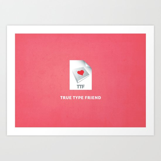 True Type Friend Art Print