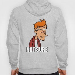 Fry is not sure Hoody