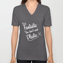 To be fantastic, you don't need plastic Unisex V-Neck