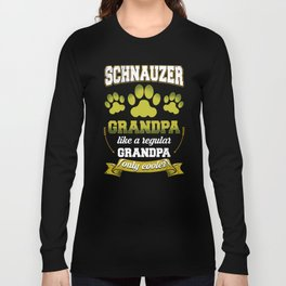 Schnauzer Grandpa Like A Regular Grandpa Only Cooler Long Sleeve T-shirt