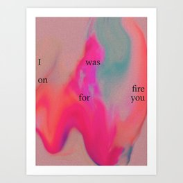 I was on fire for You Art Print