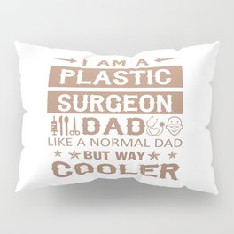 Plastic Surgeon Dad Pillow Sham