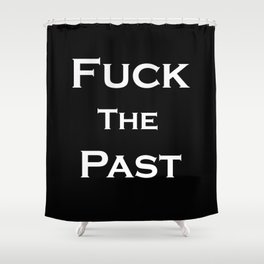 Fuck The Past Shower Curtain