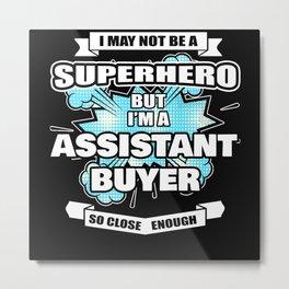 Assistant Buyer Superhero Assistant Buyer Gift Metal Print