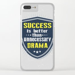 Success is better than unnecessary drama Life Inspirational Quote Clear iPhone Case